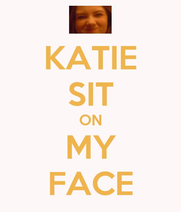 KATIE SIT ON MY FACE