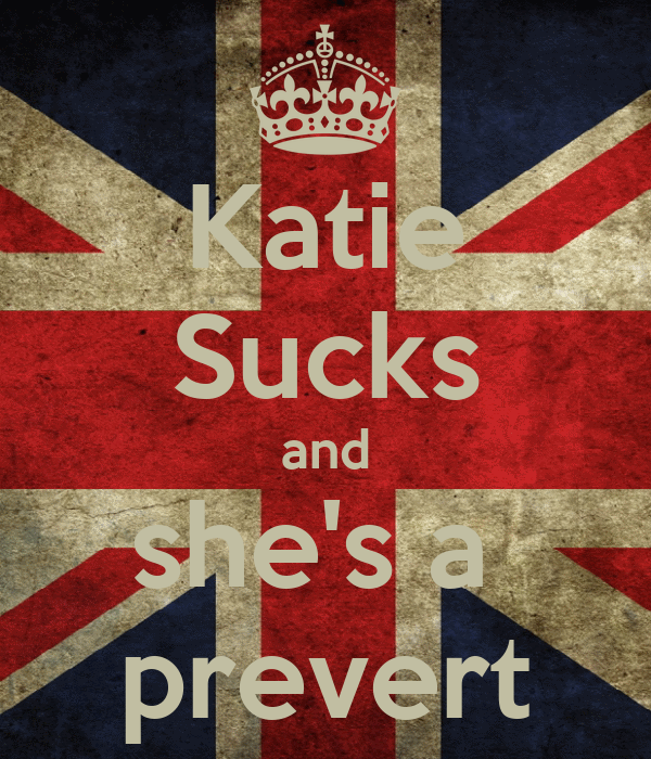 Katie Sucks and she's a  prevert