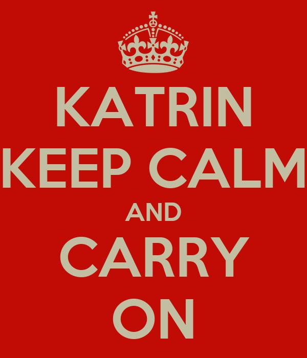 KATRIN KEEP CALM AND CARRY ON