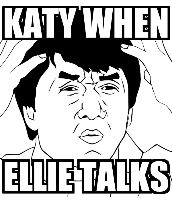KATY WHEN ELLIE TALKS