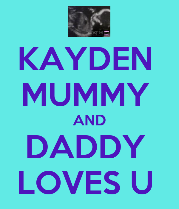 KAYDEN  MUMMY  AND DADDY  LOVES U