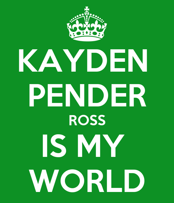 KAYDEN  PENDER ROSS IS MY  WORLD