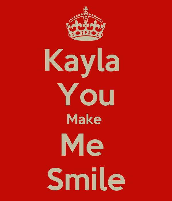 Kayla  You Make  Me  Smile