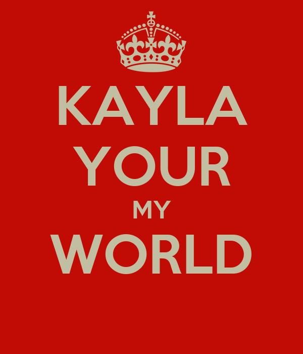 KAYLA YOUR MY WORLD
