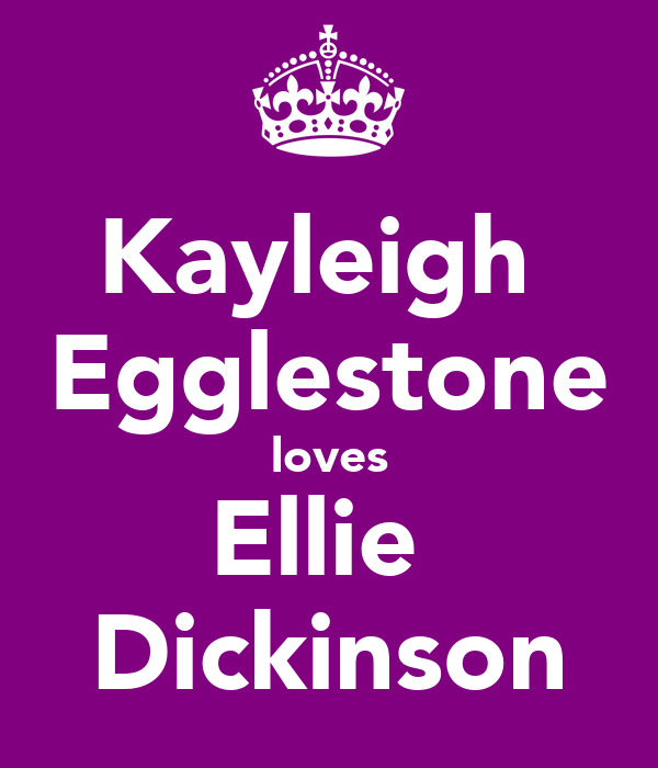 Kayleigh  Egglestone loves Ellie  Dickinson