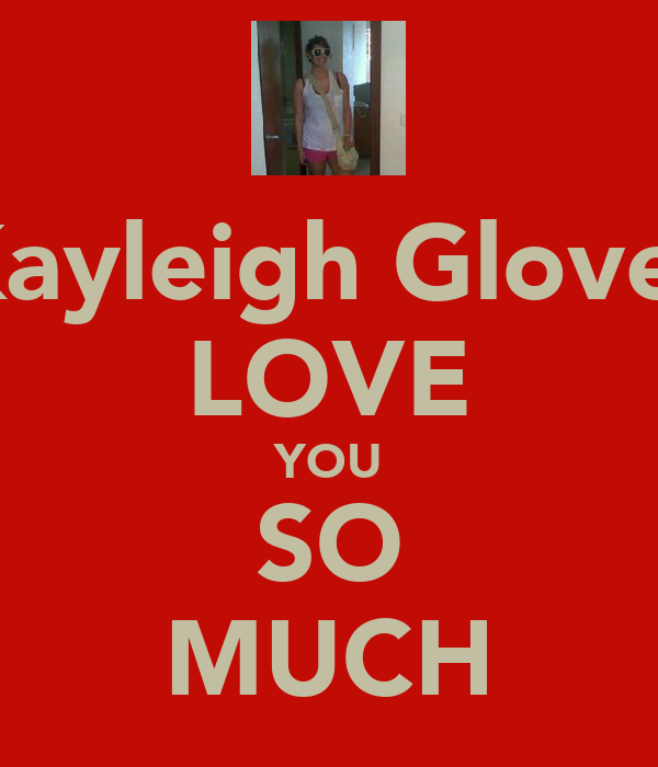 Kayleigh Glover LOVE YOU SO MUCH