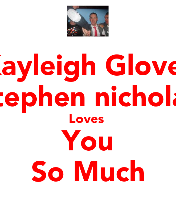 Kayleigh Glover Stephen nicholas Loves  You So Much