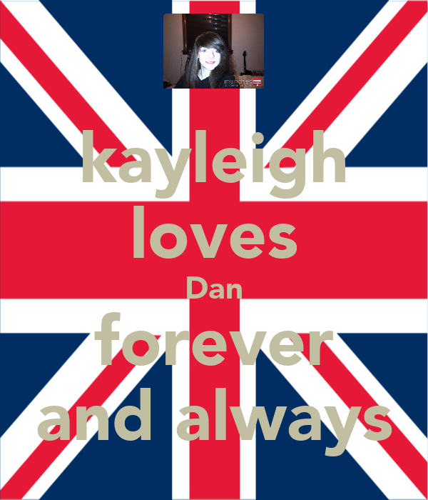 kayleigh loves Dan forever and always