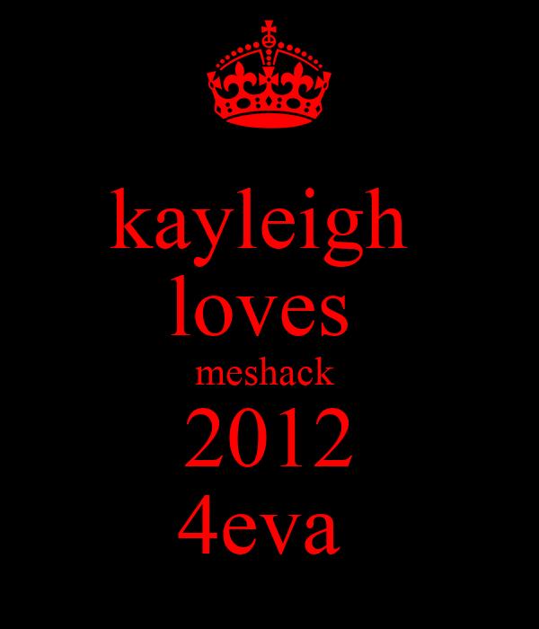 kayleigh  loves  meshack  2012 4eva