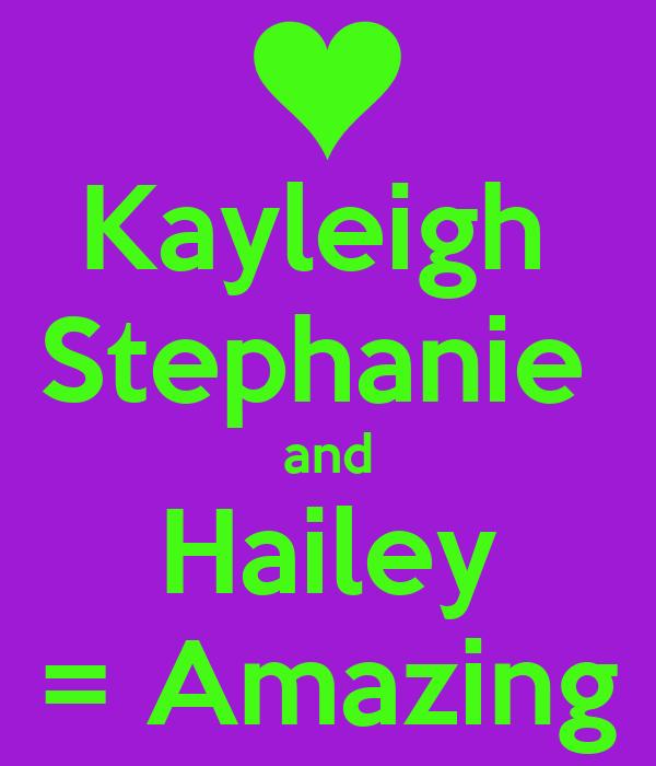 Kayleigh  Stephanie  and Hailey = Amazing