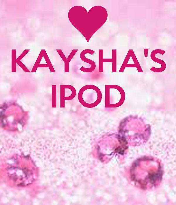 KAYSHA'S IPOD