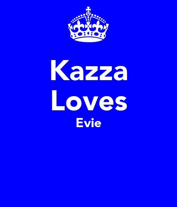 Kazza Loves Evie