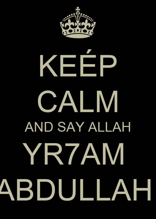 KEÉP CALM AND SAY ALLAH YR7AM  ABDULLAH