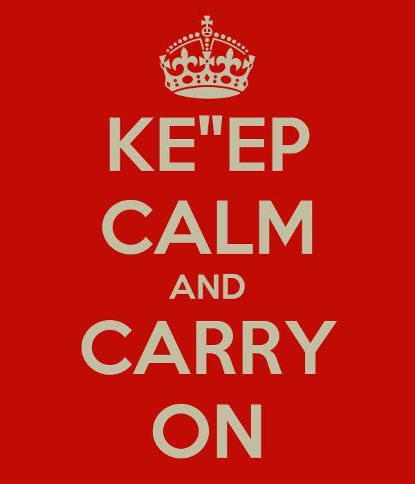"""KE""""EP CALM AND CARRY ON"""