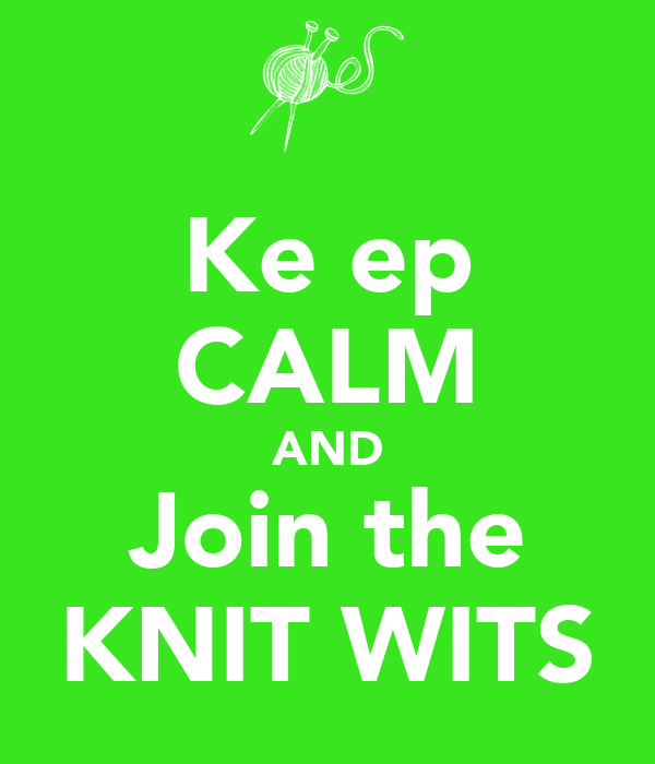 Ke ep CALM AND Join the KNIT WITS
