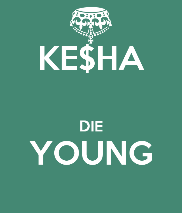 KE$HA  DIE YOUNG