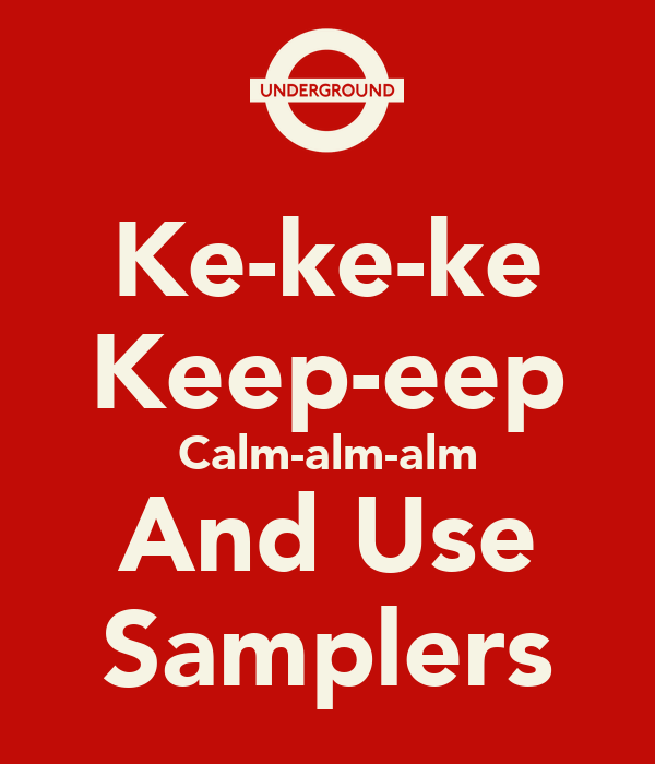 Ke-ke-ke Keep-eep Calm-alm-alm And Use Samplers