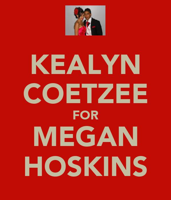 KEALYN COETZEE FOR MEGAN HOSKINS