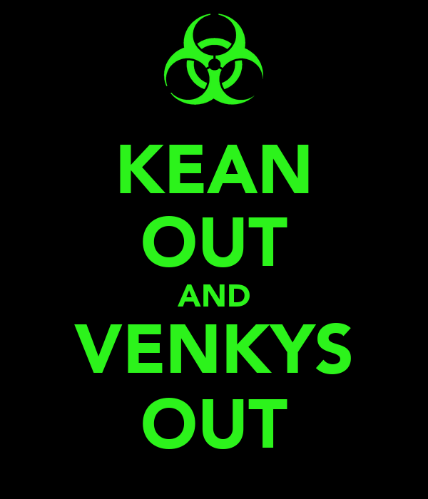 KEAN OUT AND VENKYS OUT