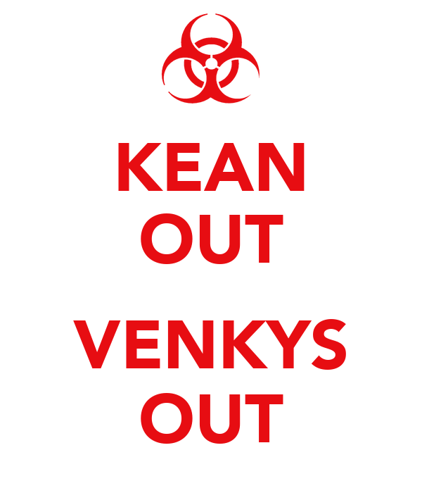 KEAN OUT  VENKYS OUT