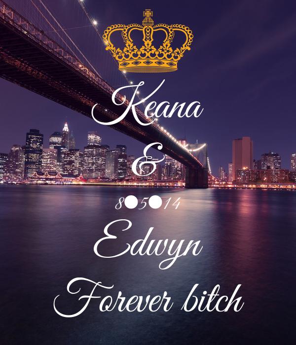 Keana & 8•5•14 Edwyn Forever bitch