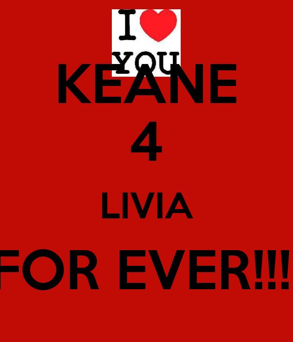 KEANE 4 LIVIA FOR EVER!!!!