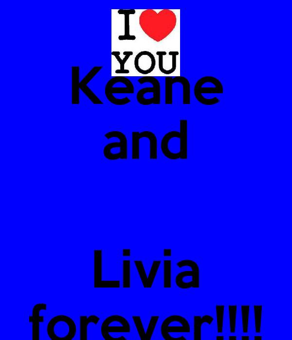Keane and  Livia forever!!!!