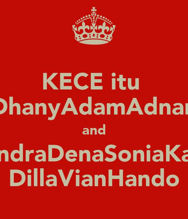 KECE itu  DhanyAdamAdnan and HendraDenaSoniaKarin DillaVianHando
