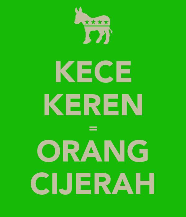 KECE KEREN = ORANG CIJERAH