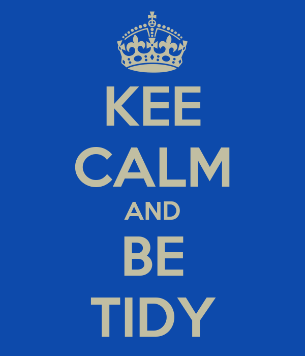 KEE CALM AND BE TIDY