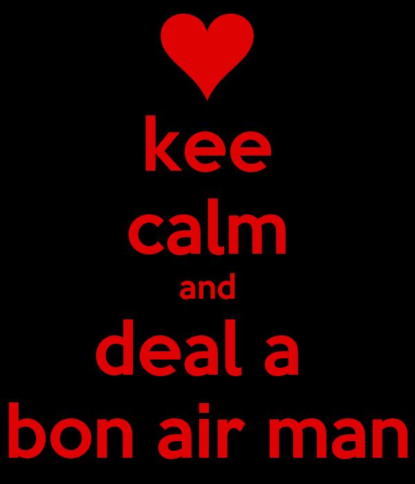 kee calm and deal a  bon air man