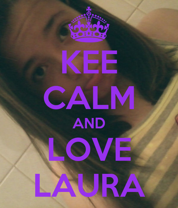 KEE CALM AND LOVE LAURA
