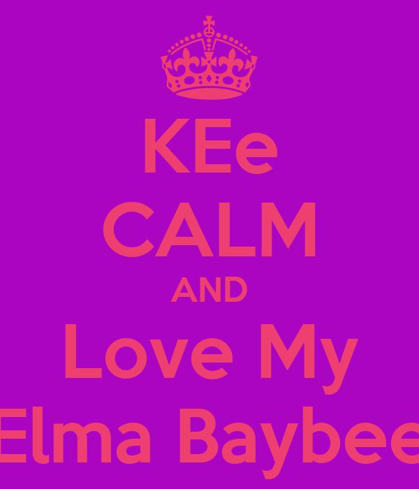 KEe CALM AND Love My Elma Baybee