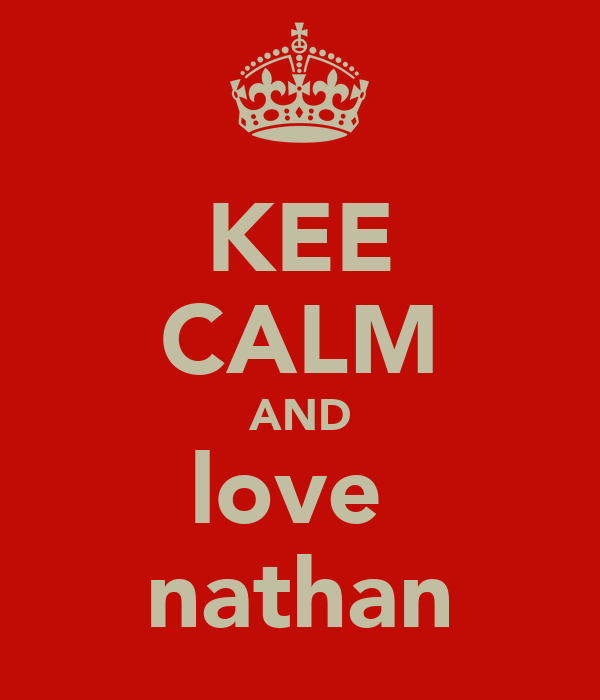 KEE CALM AND love  nathan