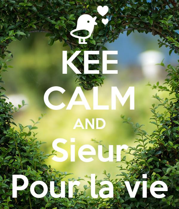 KEE CALM AND Sieur Pour la vie