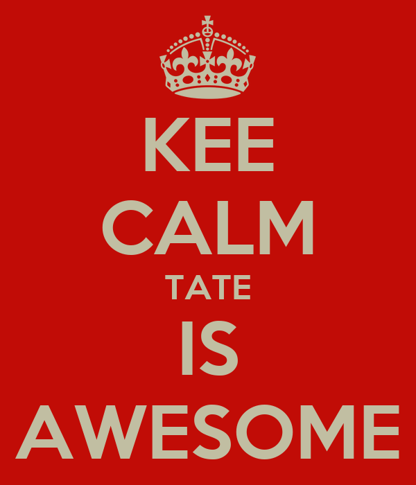 KEE CALM TATE IS AWESOME