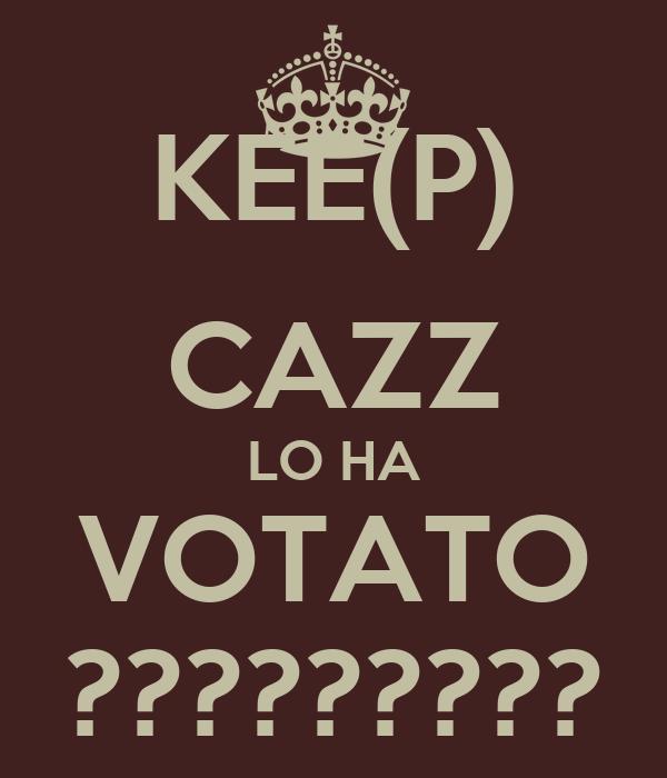 KEE(P) CAZZ LO HA VOTATO ?????????