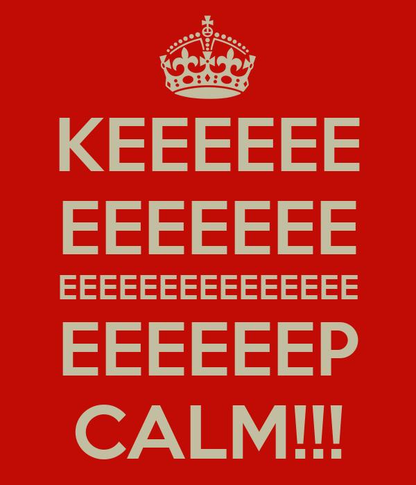 KEEEEEE EEEEEEE EEEEEEEEEEEEEEE EEEEEEP CALM!!!