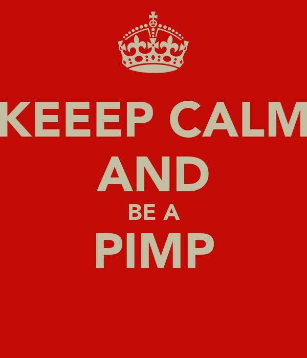 KEEEP CALM AND BE A PIMP