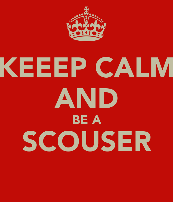 KEEEP CALM AND BE A SCOUSER