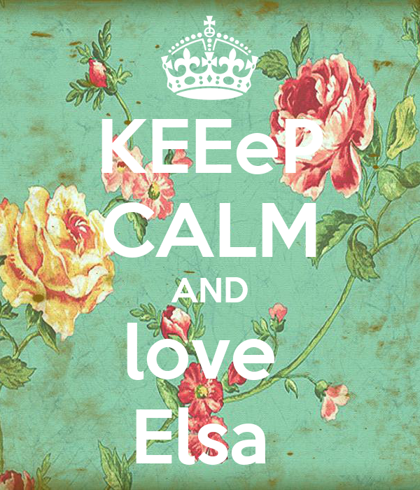 KEEeP CALM AND love  Elsa