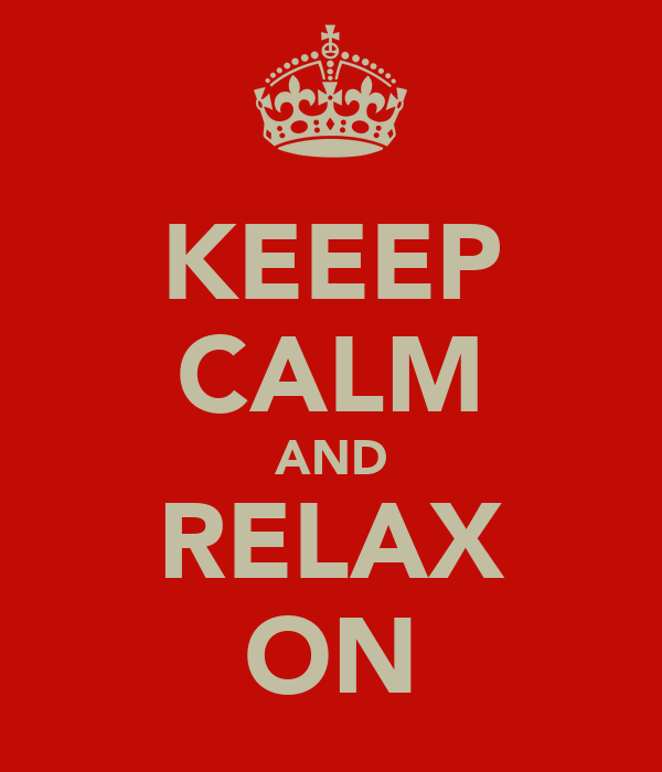 KEEEP CALM AND RELAX ON