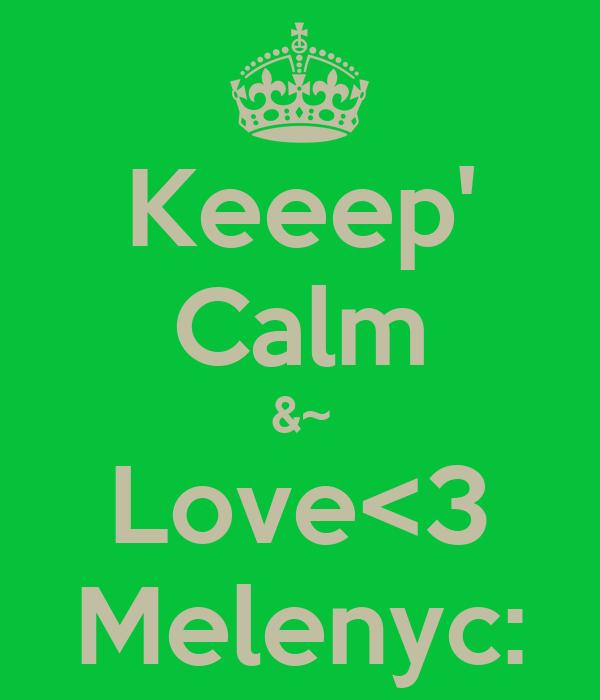 Keeep' Calm &~ Love<3 Melenyc: