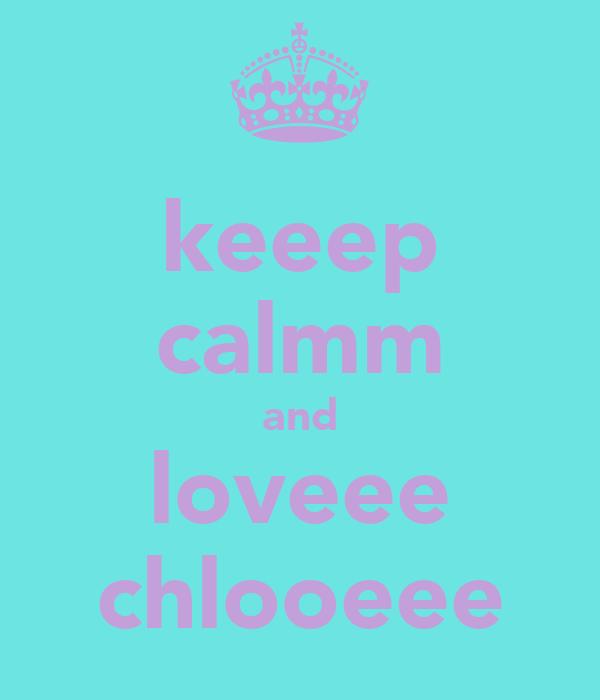 keeep calmm and loveee chlooeee