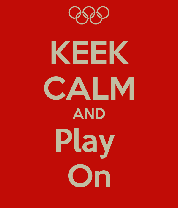 KEEK CALM AND Play  On