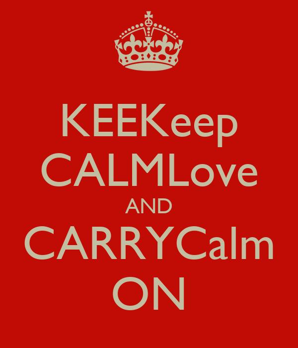 KEEKeep CALMLove AND CARRYCalm ON