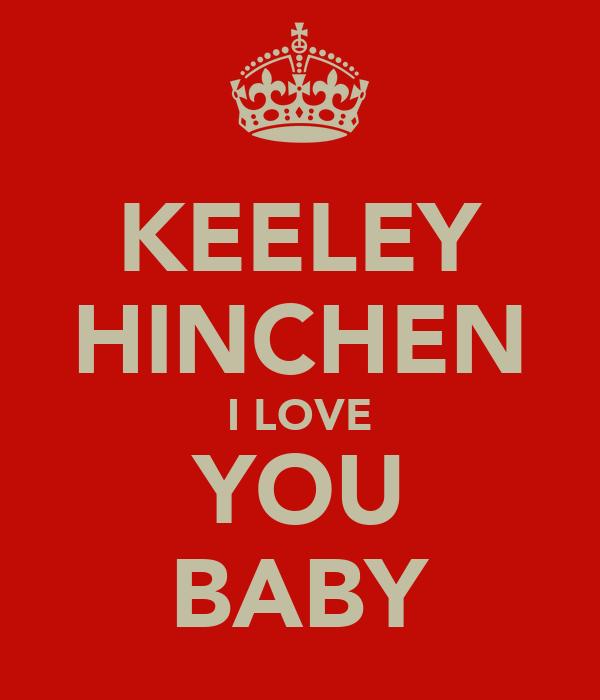 KEELEY HINCHEN I LOVE YOU BABY