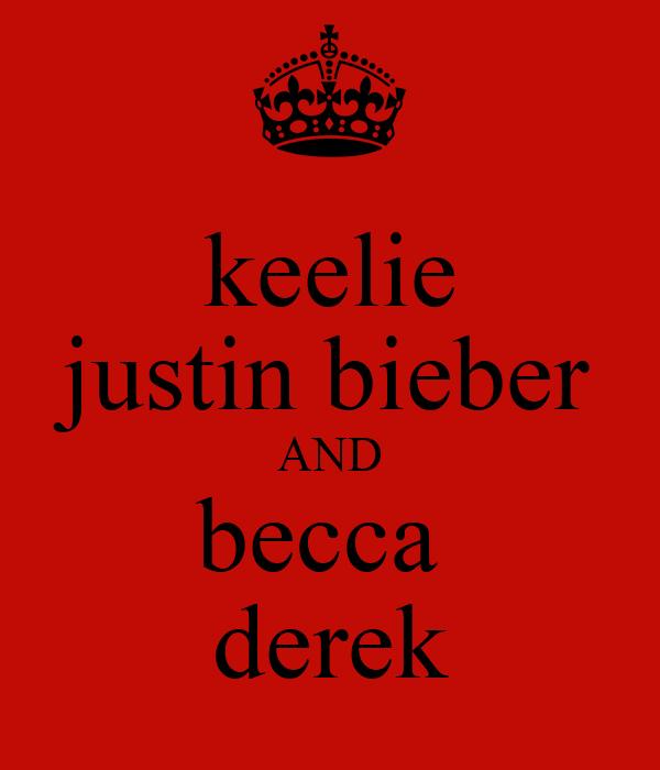 keelie justin bieber AND becca  derek