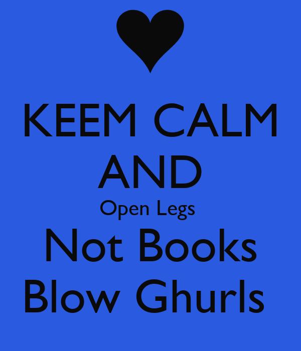 KEEM CALM AND Open Legs   Not Books  Blow Ghurls