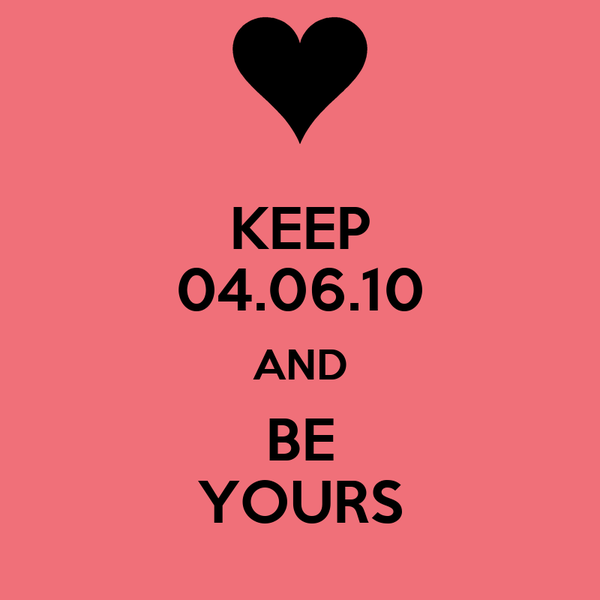 KEEP 04.06.10 AND BE YOURS